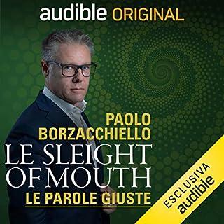 Le sleight of mouth     Le parole giuste              Di:                                                                                                                                 Paolo Borzacchiello                               Letto da:                                                                                                                                 Paolo Borzacchiello                      Durata:  1 ora e 5 min     245 recensioni     Totali 4,7