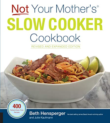Not Your Mother's Slow Cooker Cookbook, Revised and Expanded: 400 Perfect-Every-Time Recipes