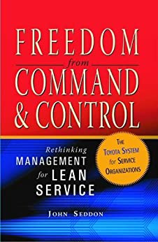 Freedom from Command and Control: Rethinking Management for Lean Service by [John Seddon]