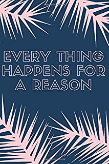 Every Thing happens for A reason Life Inspirational Quotes Writing Journal / Notebook for Men & Women: lined Notebook/joun...