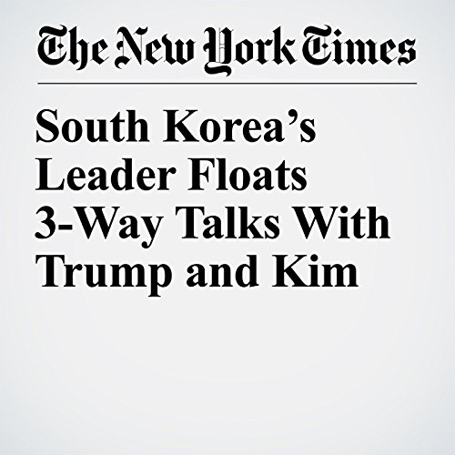 South Korea's Leader Floats 3-Way Talks With Trump and Kim copertina