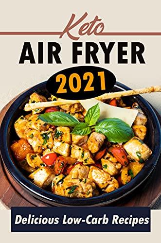 Keto Air Fryer 2021: Delicious Low-Carb Recipes: Keto Air Fryer Snacks (English Edition)