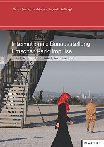 Internationale Bauausstellung Emscher Park: Impulse: lokal - regional - national - international