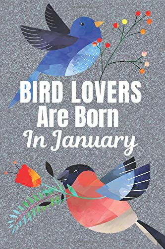 Bird Lovers Are Born In January: Bird gifts. This beautiful Bird Notebook / Bird Journal has a stunning glossy cover. It is 6x9in size with 120 lined ... Bird lover gifts. Presents for Bird lovers