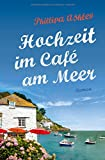 Hochzeit im Café am Meer: Roman (Das-Café-am-Meer-Reihe, Band 3)