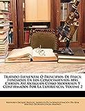 Tratado Elemental Ó Principios De Física: Fundados En Los Conocimientos Más Ciertos Así Antiguos Como Modernos Y Confirmados Por La Experiencia, Volume 2