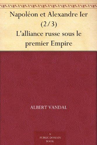 Couverture du livre Napoléon et Alexandre Ier (2 3) L'alliance russe sous le premier Empire