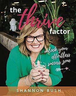 The Thrive Factor: Unlock Your Effortless Success Zone by [Shannon Bush, Jo Wilson, Sheryl Young, Tanita Seton, Emma Pointon]