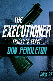Friday's Feast (The Executioner Book 37) by [Don Pendleton]