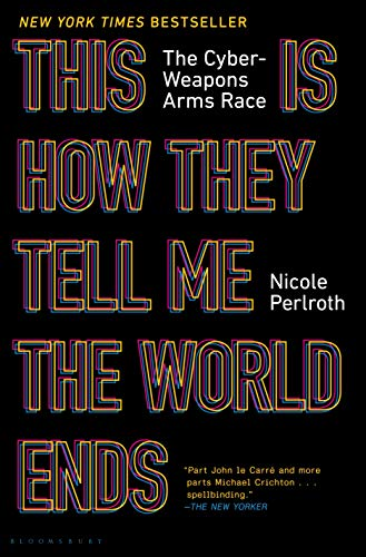 Compare Textbook Prices for This Is How They Tell Me the World Ends: The Cyberweapons Arms Race 1 Edition ISBN 9781635576054 by Perlroth, Nicole