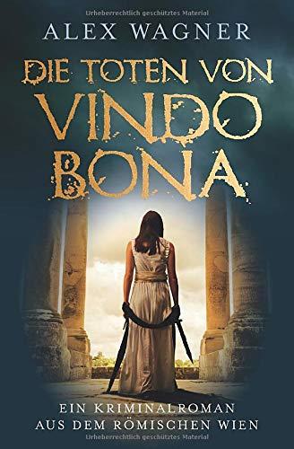 Die Toten von Vindobona: Ein Kriminalroman aus dem römischen Wien (Antike Morde, Band 1)