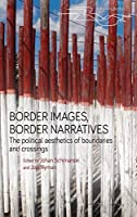 Border Images, Border Narratives: The Political Aesthetics of Boundaries and Crossings (Rethinking Borders)