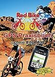GPS Praxisbuch Garmin Edge 800: Praxis- und modellbezogen für einen schnellen Einstieg (GPS Praxisbuch-Reihe von Red Bike)