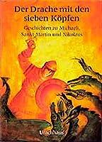 Der Drache mit den sieben Koepfen. Geschichten zu Michaeli, Sankt Martin und Sankt Nikolaus