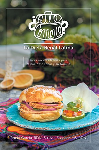 ¿Qué Comeré? La Dieta Renal Latina: Ricas Recetas Latinas Para El Paciente Renal Y Su Familia