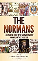 The Normans: A Captivating Guide to the Norman Conquest and William the Conqueror