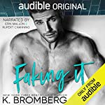 Faking It                   By:                                                                                                                                 K. Bromberg                               Narrated by:                                                                                                                                 Rupert Channing,                                                                                        Erin Mallon                      Length: 8 hrs and 39 mins     3,277 ratings     Overall 4.5