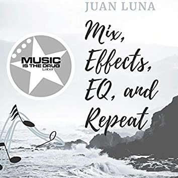 Mix, Effects, EQ, and Repeat