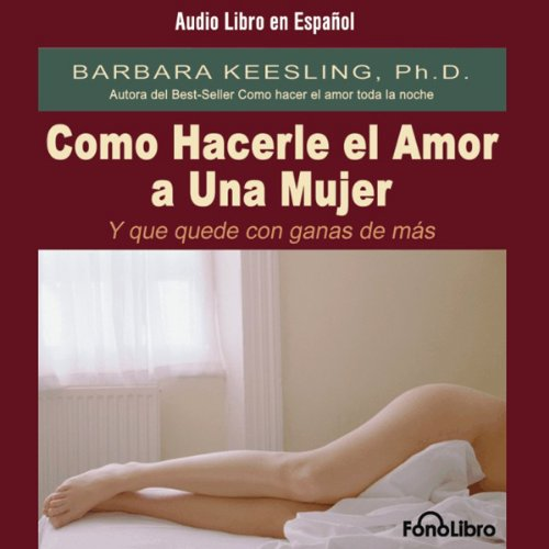 Como Hacerle el Amor A Una Mujer (Y Que Quede Con Ganas de Más) [Sex So Great She Can't Get Enough] audiobook cover art