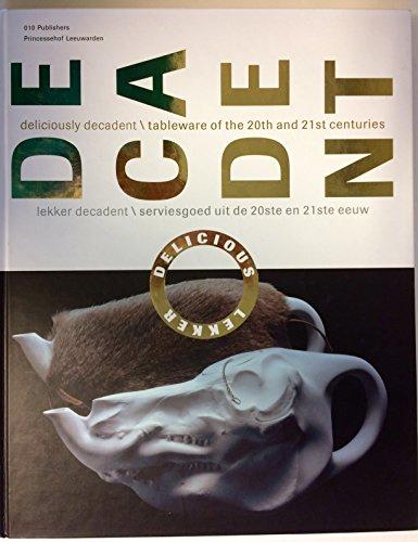 Decadent: deliciously decadent / tableware of the 20th and 21st centuries = lekker decadent/ serviesgoed uit de 20ste en 21ste eeuw