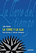 La torre y la isla: La llave del tiempo, I (LITERATURA JUVENIL (a partir de 12 años) - La Llave del Tiempo nº 1)