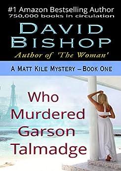 Who Murdered Garson Talmadge (A Matt Kile Mystery Book 1) by [David Bishop, Paradox Book Covers-Formatting]