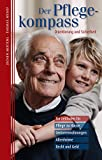 Der Pflegekompass: Ein Leitfaden für Pflege zu Hause, Seniorenwohnungen, Altenheime, Recht und Geld