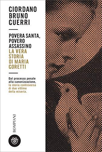 Povera Santa, povero assassino. Vita di Maria Goretti