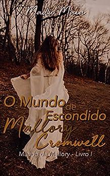 O Mundo Escondido de Mallory Cromwell (Mundo da Mallory Livro 1) por [Madu Maia]