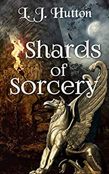 Shards of Sorcery (Menaced by Magic Book 3) by [L J Hutton]