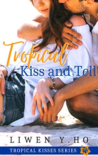 Tropical Kiss and Tell: A Christian Contemporary Romance (Tropical Kisses Book 2) (English Edition)