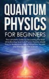 Quantum Physics for Beginners: The complete Guide to Discovering the Most Mind-Blowing Quantum Physics Theories Made Easy to Understand. Law of Attraction, secrets, and Wonders of the Science