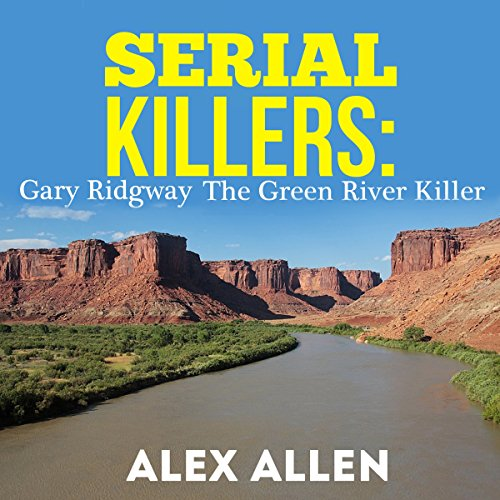 Serial Killers: Gary Ridgway the Green River Killer audiobook cover art