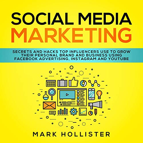 Social Media Marketing: Secrets and Hacks Top Influencers Use to Grow Their Personal Brand and Business Using Facebook Advertising, Instagram and YouTube audiobook cover art