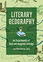 Literary Geography: An Encyclopedia of Real and Imagined Settings