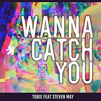 Wanna Catch You (feat. Steven May)