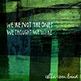 Songtexte von Alin Coen Band - We're Not the Ones We Thought We Were