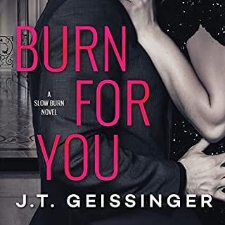 Burn for You     Slow Burn, Book 1              By:                                                                                                                                 J.T. Geissinger                               Narrated by:                                                                                                                                 Sebastian York,                                                                                        Diana Luke                      Length: 10 hrs and 37 mins     1,721 ratings     Overall 4.6