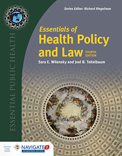 Compare Textbook Prices for Essentials of Health Policy and Law Essential Public Health 4 Edition ISBN 9781284151589 by Wilensky, Sara E.,Teitelbaum, Joel B.