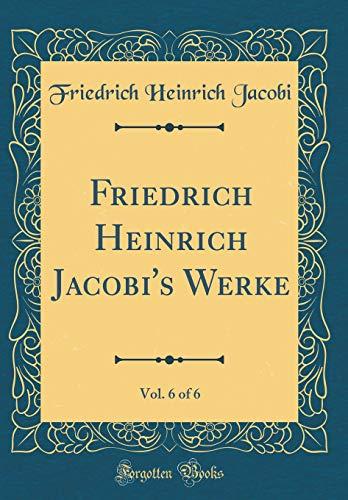 Friedrich Heinrich Jacobi's Werke, Vol. 6 of 6 (Classic Reprint)
