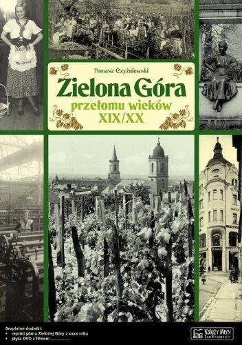 Zielona Góra przełomu wieków XIX/XX: Opowieść o życiu miasta