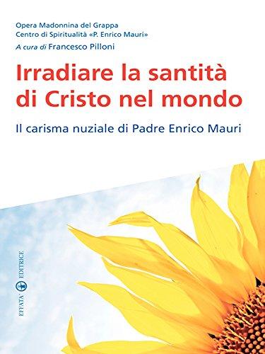 Irradiare la santità di Cristo nel mondo: Il carisma nuziale di Padre Enrico Mauri