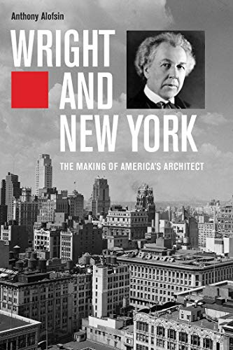 Compare Textbook Prices for Wright and New York: The Making of America's Architect  ISBN 9780300256949 by Alofsin, Anthony