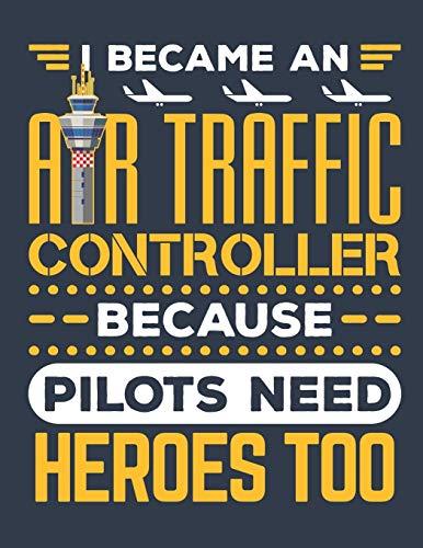 I Became An Air Traffic Controller Because Pilots Need Heroes Too: Air Traffic Controller 2020 Weekly Planner (Jan 2020 to Dec 2020), Paperback 8.5 x 11, Calendar Schedule Organizer