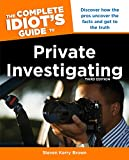 The Complete Idiot's Guide to Private Investigating, Third Edition: Discover How the Pros Uncover the Facts and Get to the Truth (Complete Idiot's Guides (Lifestyle Paperback))