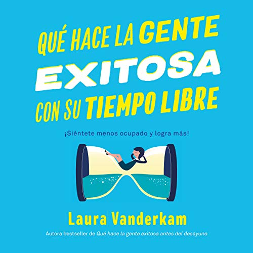 Qué hace la gente exitosa con su tiempo libre [What Successful People Do with Their Free Time]  By  cover art