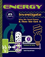 Energy: 25 Projects, Investigate Why We Need Power & How We Get It (Build It Yourself)