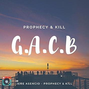 G.A.C.B - Prophecy & Kill Ft Jere Asencio