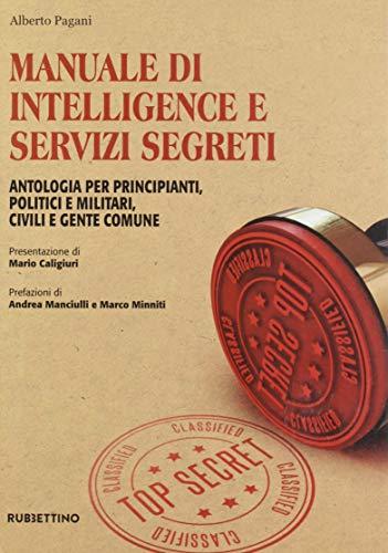 Manuale di intelligence e servizi segreti. Antologia per principianti, politici e militari, civili e gente comune