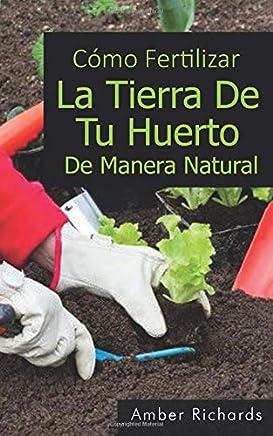 Cómo fertilizar la tierra de tu huerto de manera natural (Spanish Edition)